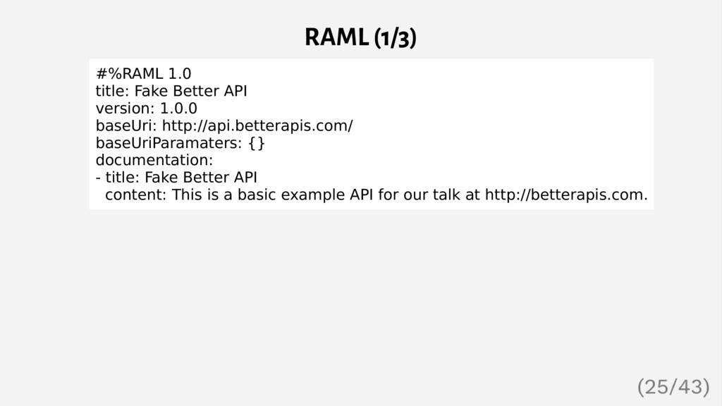 RAML (1/3) #%RAML 1.0 title: Fake Better API ve...