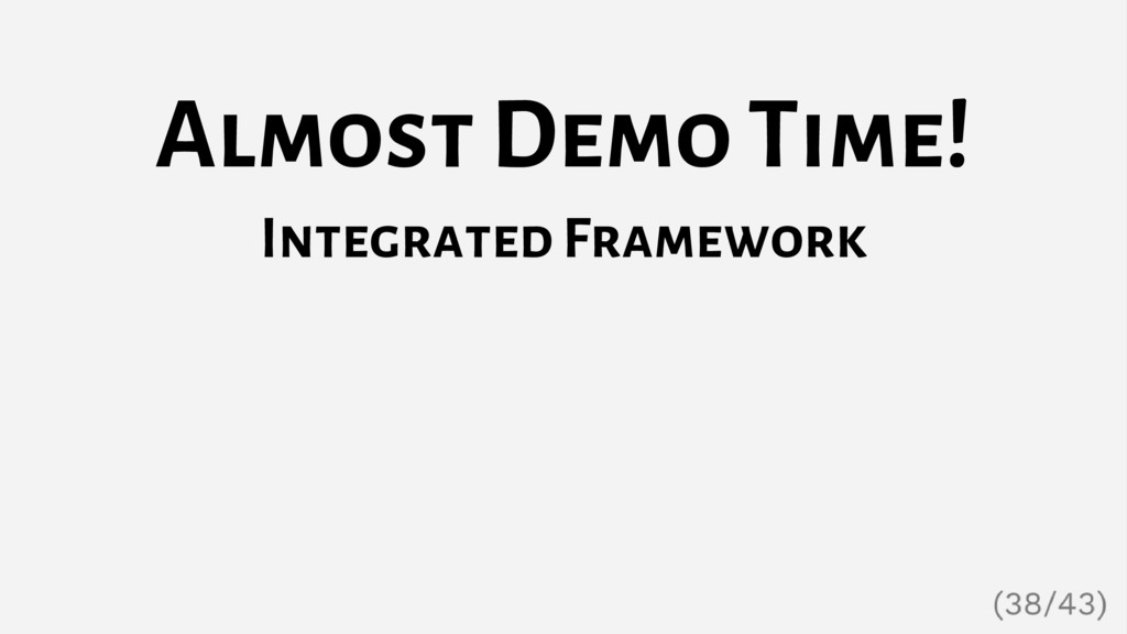 Almost Demo Time! Integrated Framework