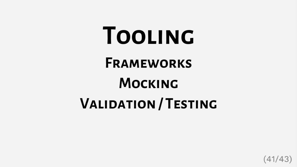 Tooling Frameworks Mocking Validation / Testing