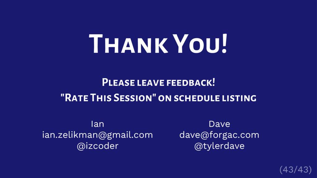 Ian ian.zelikman@gmail.com @izcoder Thank You! ...