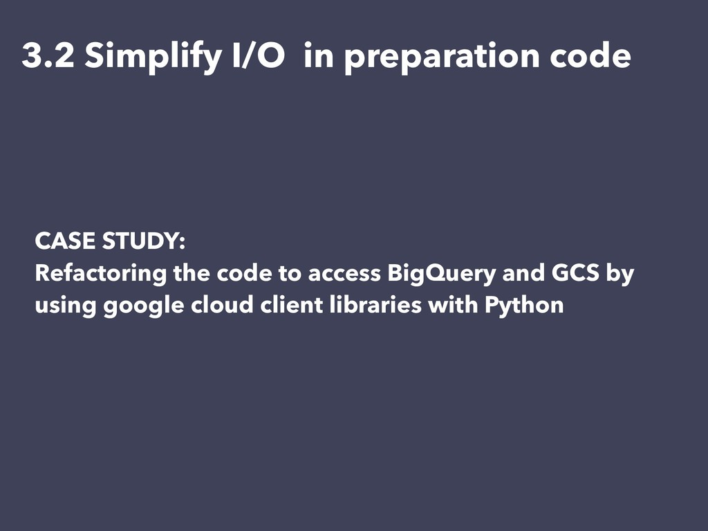 CASE STUDY: Refactoring the code to access BigQ...