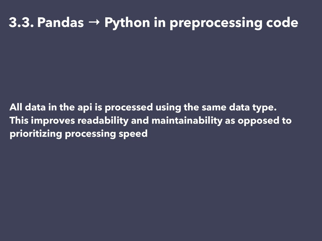 All data in the api is processed using the same...