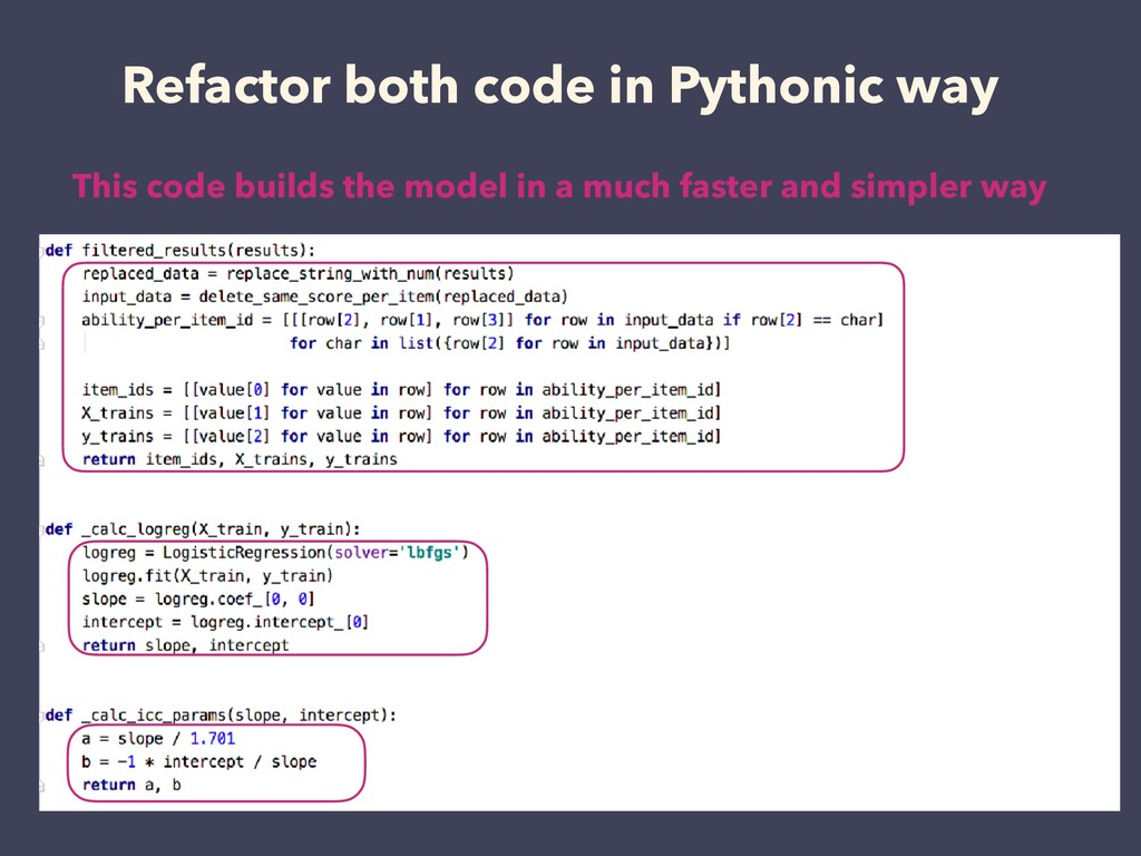 Refactor both code in Pythonic way This code bu...