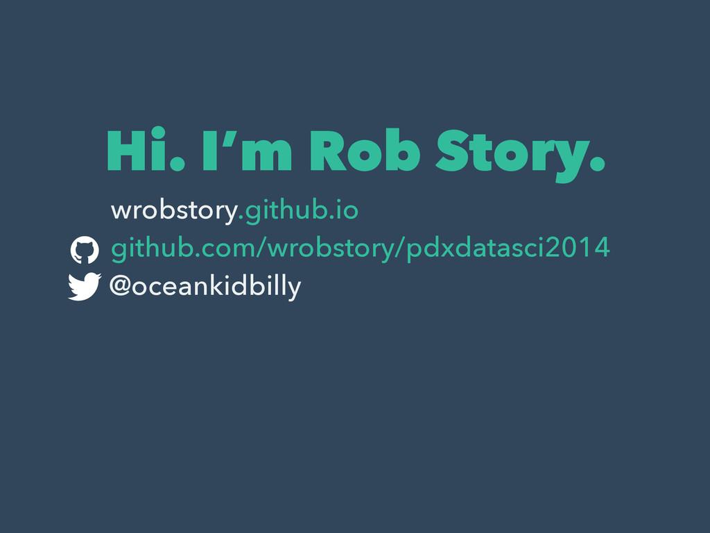 Hi. I'm Rob Story. wrobstory.github.io github.c...