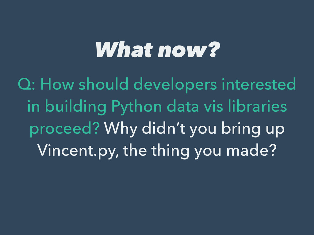 What now? Q: How should developers interested i...
