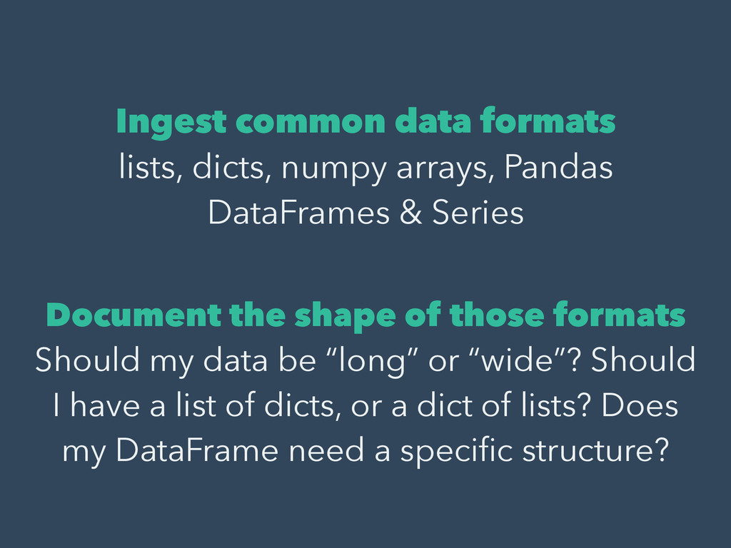 ! Ingest common data formats lists, dicts, nump...