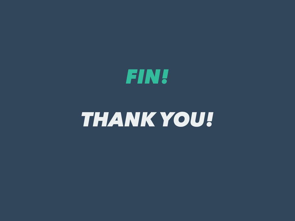 FIN! THANK YOU!
