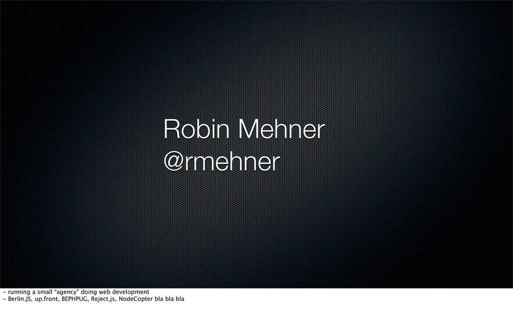 "Robin Mehner @rmehner - running a small ""agency..."