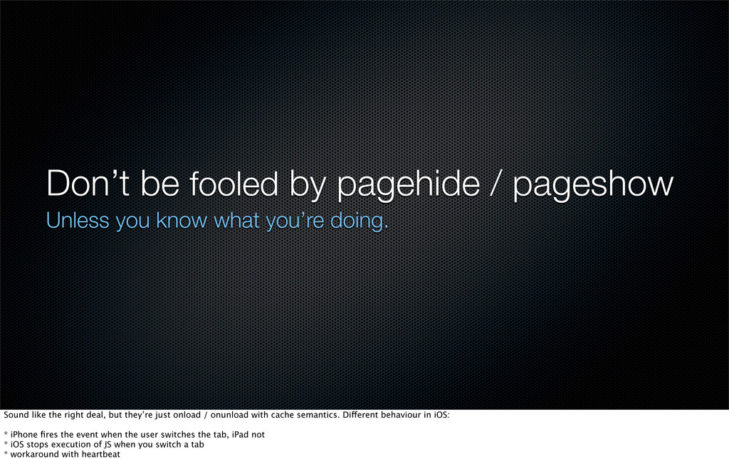 Don't be fooled by pagehide / pageshow Unless y...