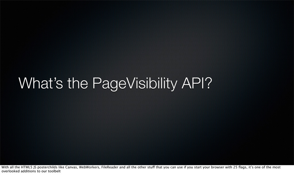 What's the PageVisibility API? With all the HTM...