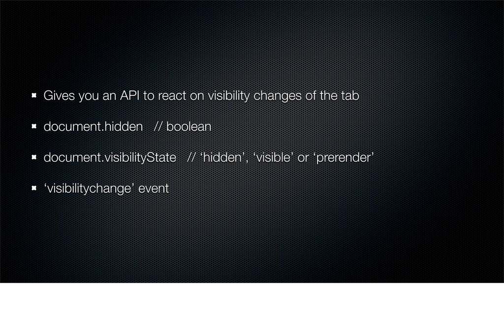 Gives you an API to react on visibility changes...