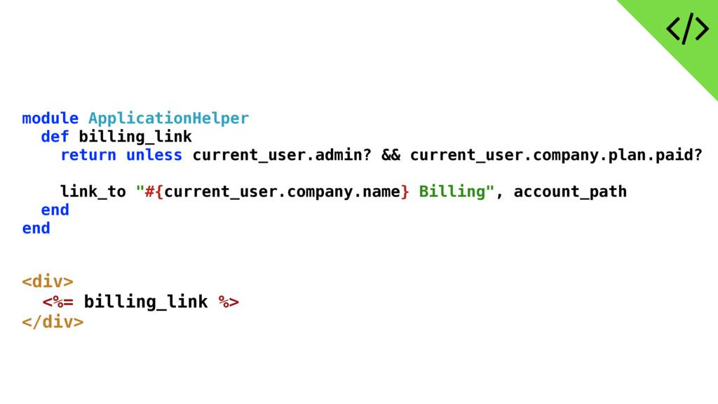 module ApplicationHelper def billing_link retur...
