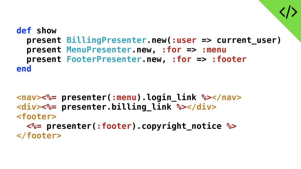 def show present BillingPresenter.new(:user => ...