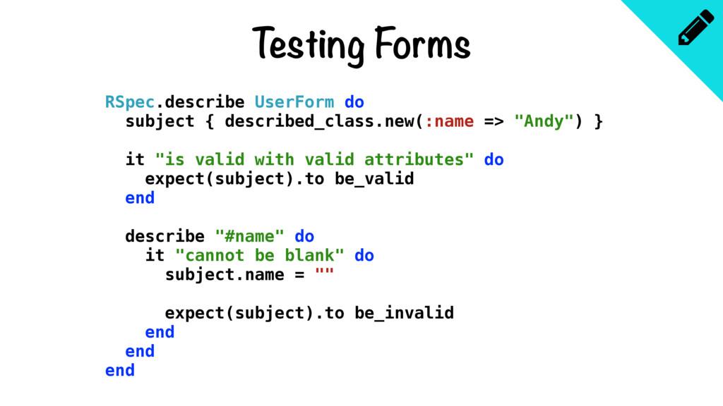 Testing Forms RSpec.describe UserForm do subjec...