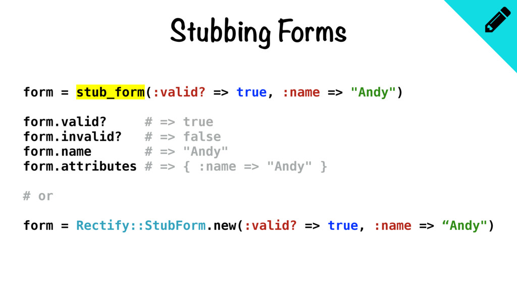 Stubbing Forms form = stub_form(:valid? => true...
