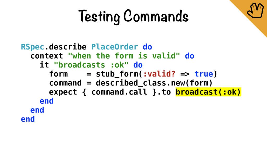Testing Commands ȴ RSpec.describe PlaceOrder do...