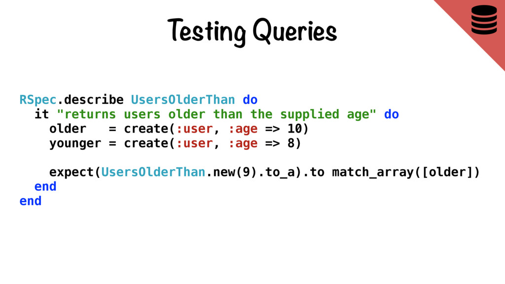 Testing Queries  RSpec.describe UsersOlderThan...