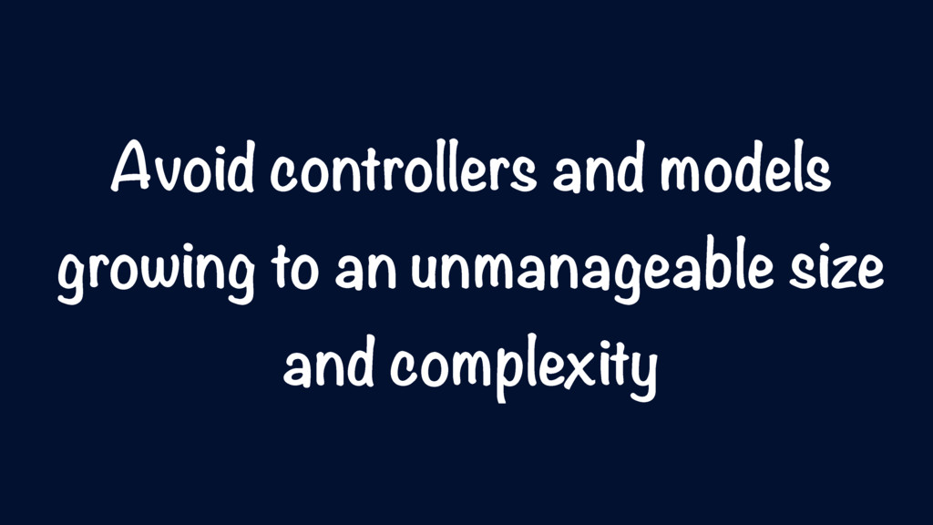 Avoid controllers and models growing to an unma...