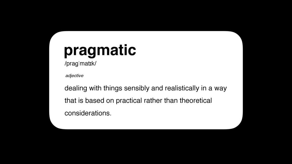 pragmatic /praɡˈmatɪk/ adjective dealing with t...