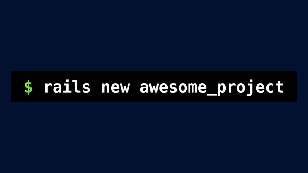 $ rails new awesome_project