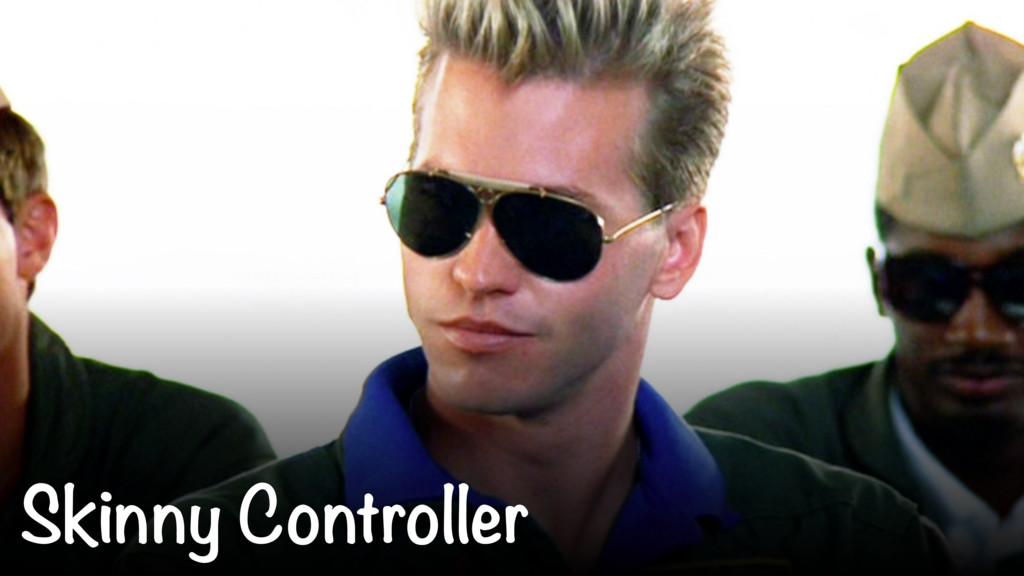 Skinny Controller