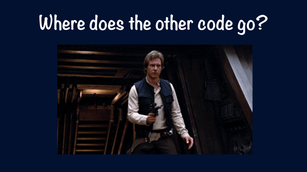 Where does the other code go?
