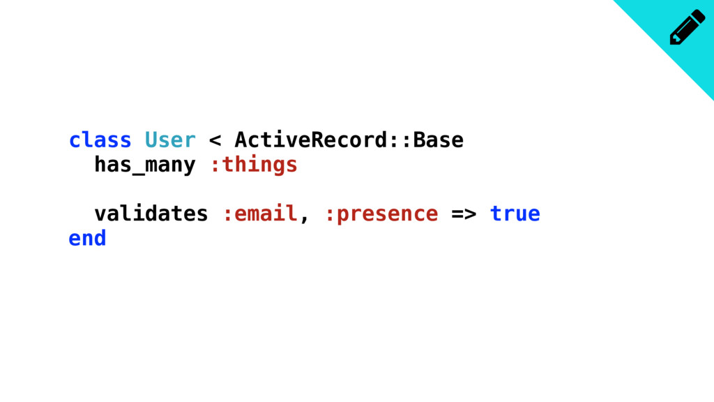 class User < ActiveRecord::Base has_many :thing...