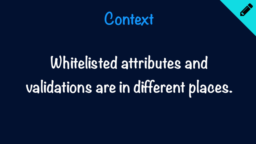 Context Whitelisted attributes and validations ...