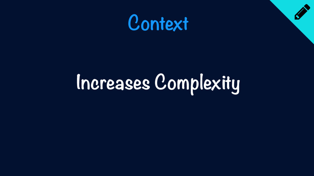Context Increases Complexity