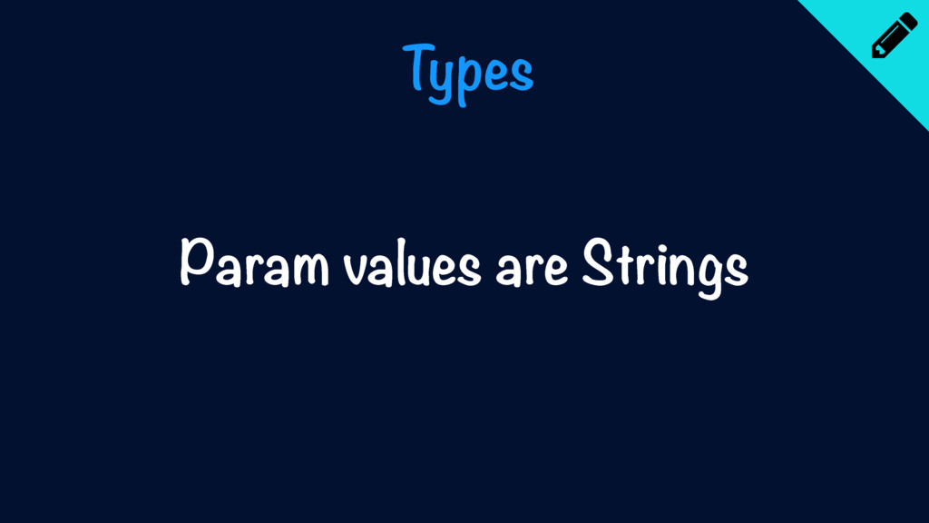 Types Param values are Strings
