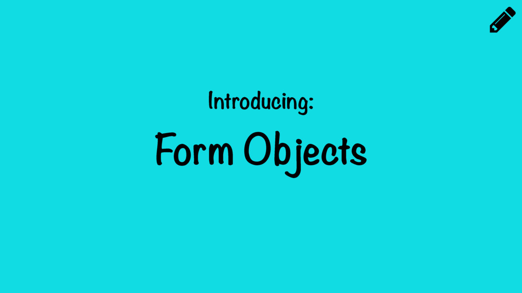 Introducing: Form Objects