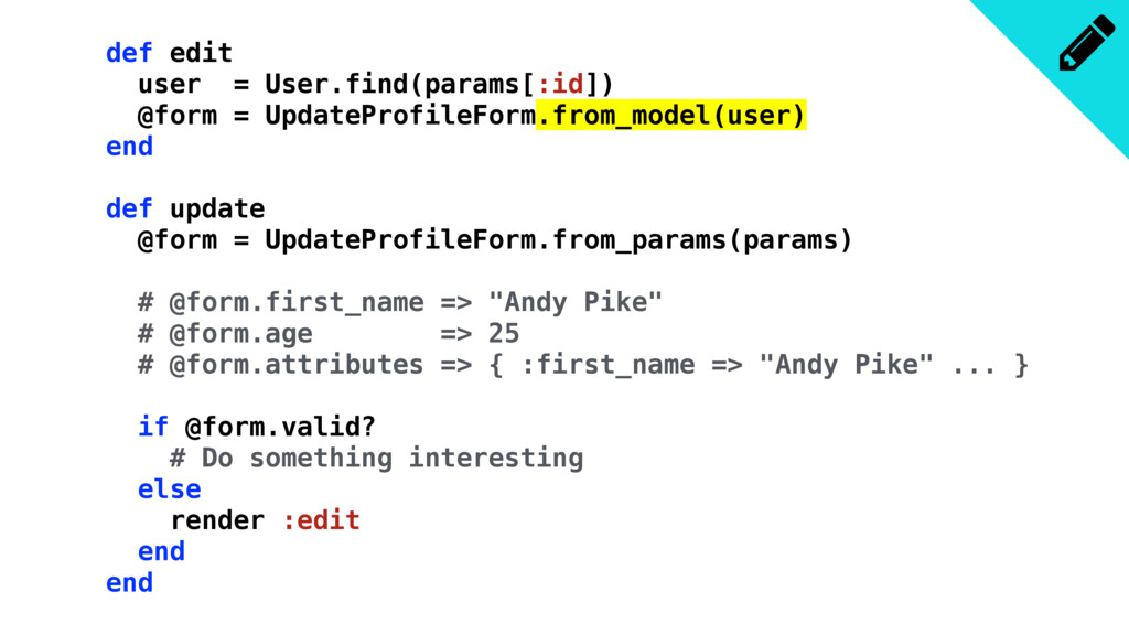 def edit user = User.find(params[:id]) @form = ...