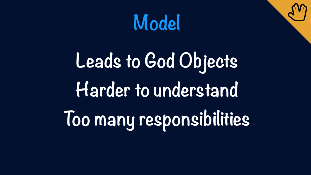 Model Leads to God Objects Harder to understand...