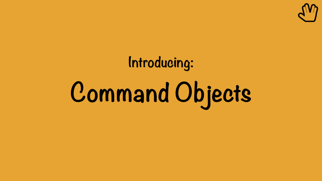 Introducing: Command Objects ȴ