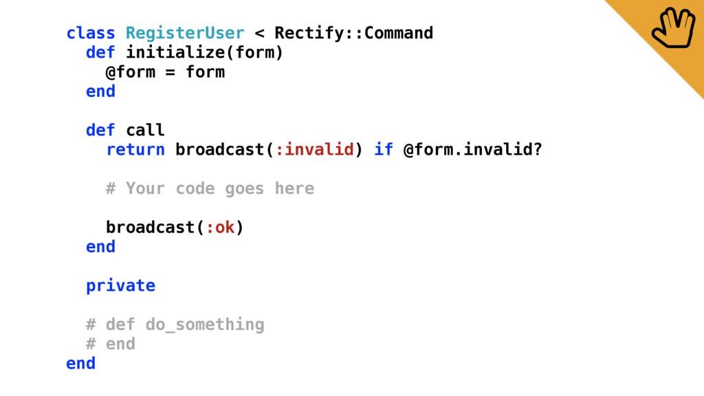 class RegisterUser < Rectify::Command def initi...