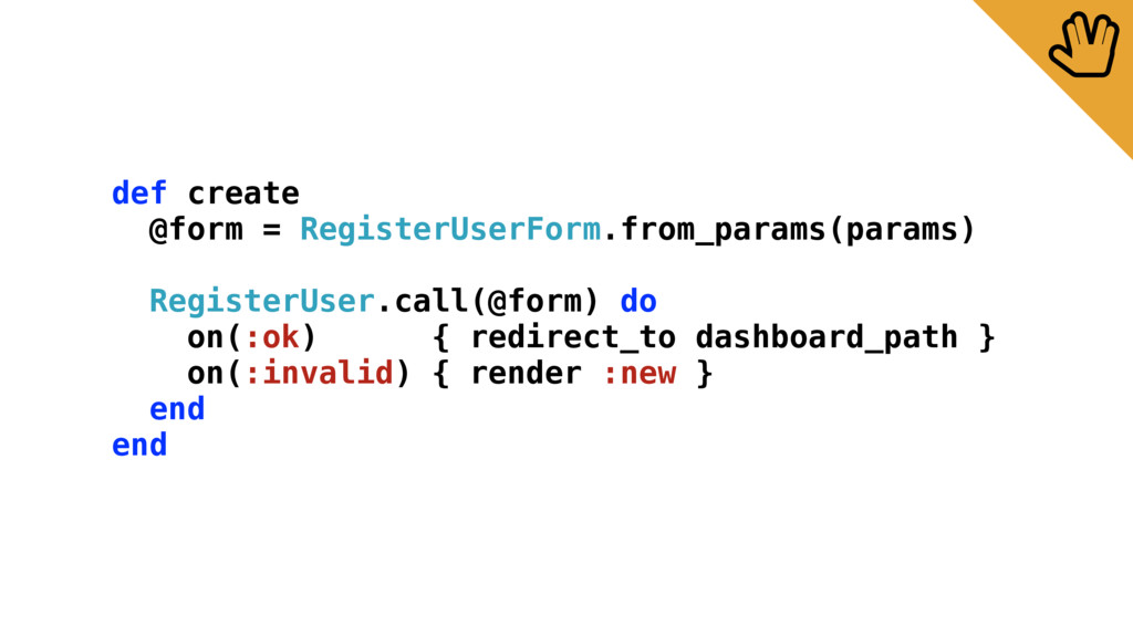 def create @form = RegisterUserForm.from_params...