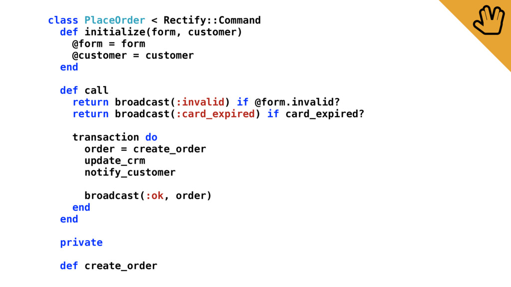 class PlaceOrder < Rectify::Command def initial...