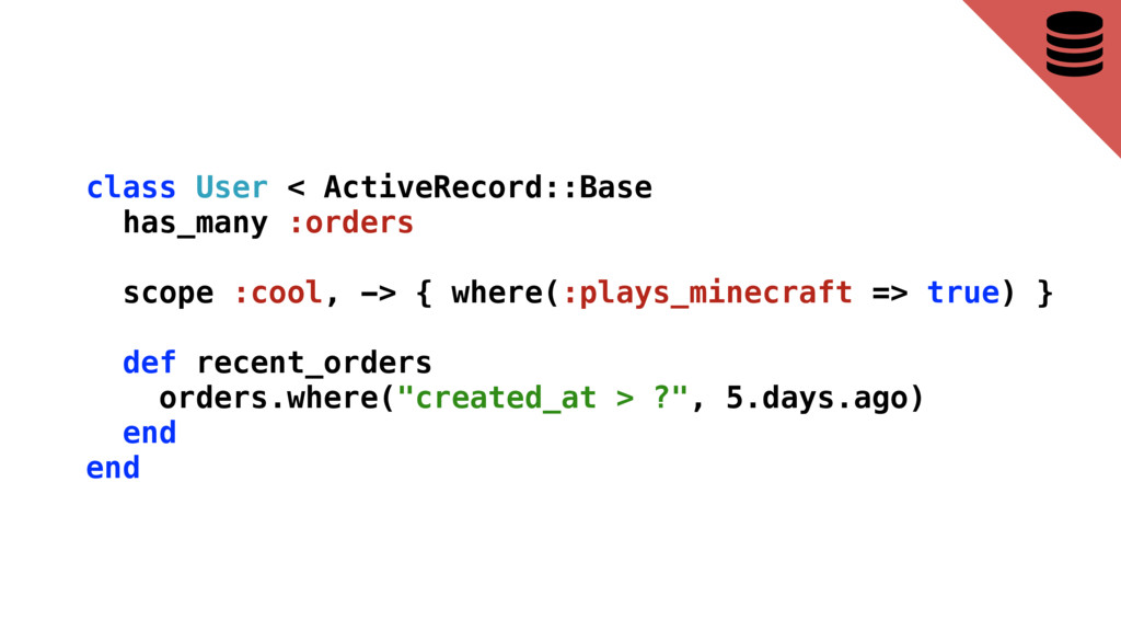 class User < ActiveRecord::Base has_many :order...