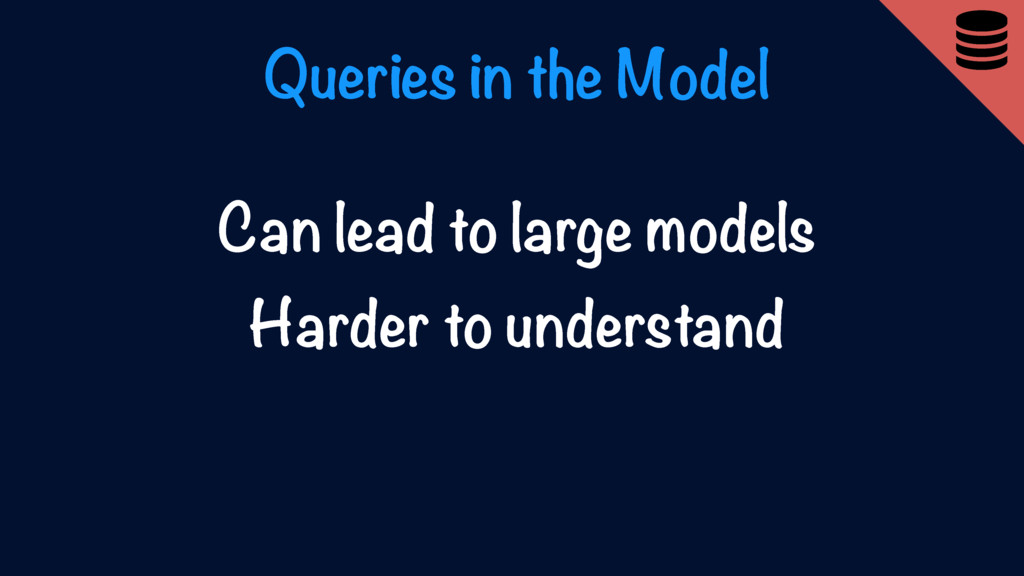 Queries in the Model Can lead to large models H...