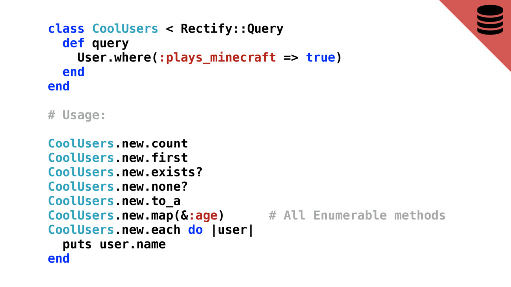 class CoolUsers < Rectify::Query def query User...