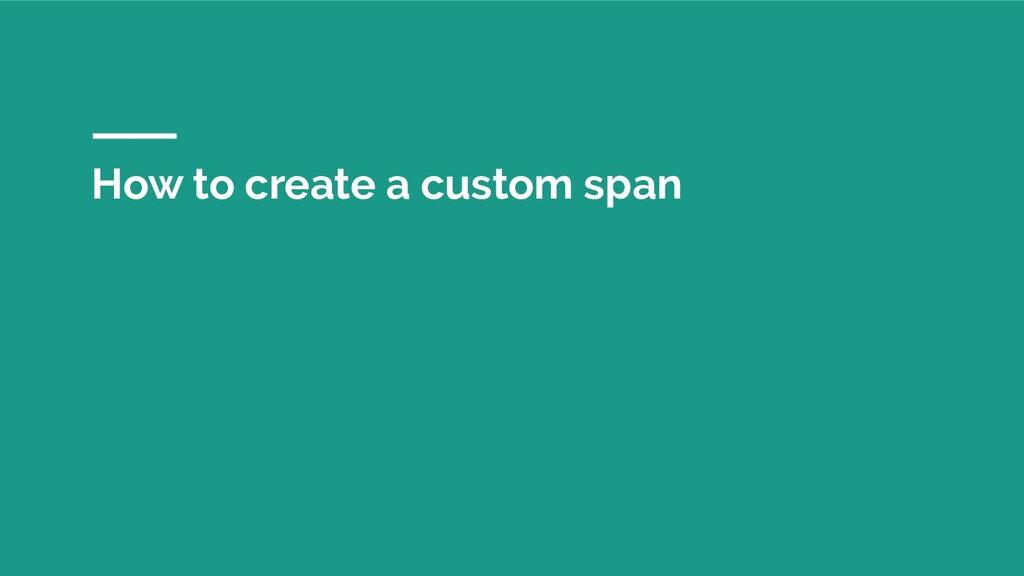 How to create a custom span