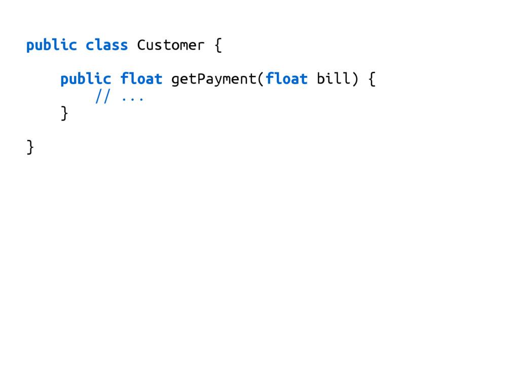 public class Customer { public float getPayment...