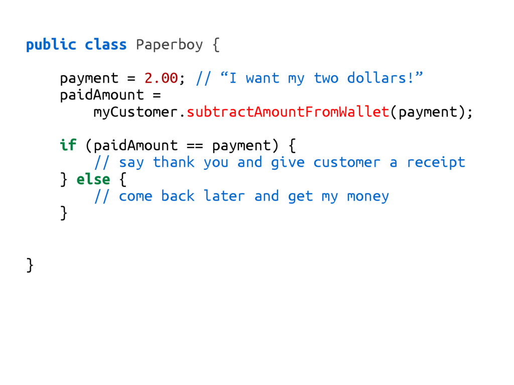 "public class Paperboy { payment = 2.00; // ""I w..."