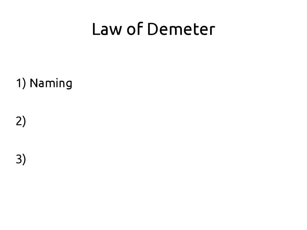 Law of Demeter 1) Naming 2) 3)
