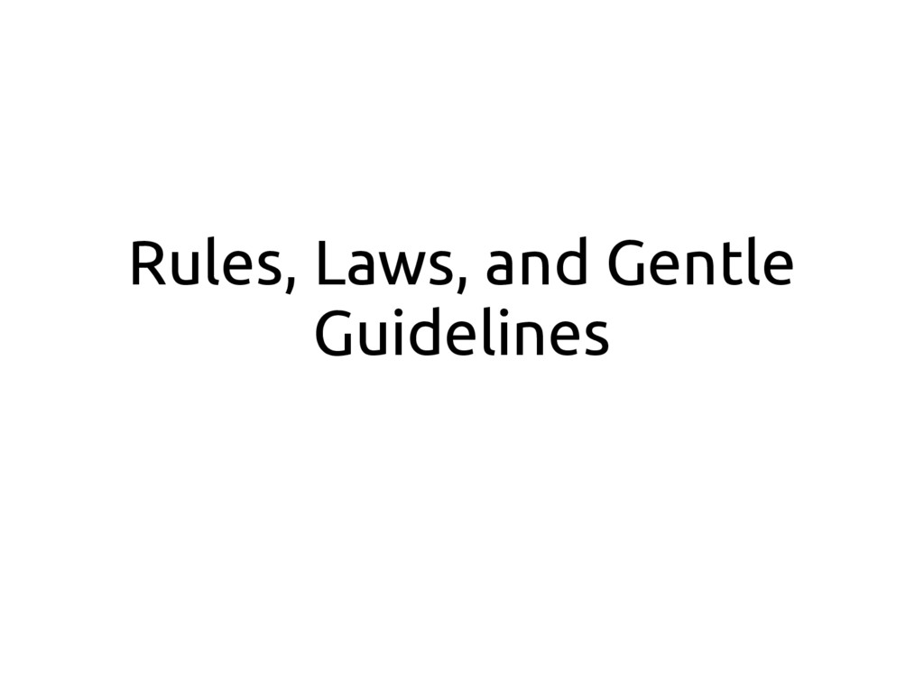 Rules, Laws, and Gentle Guidelines