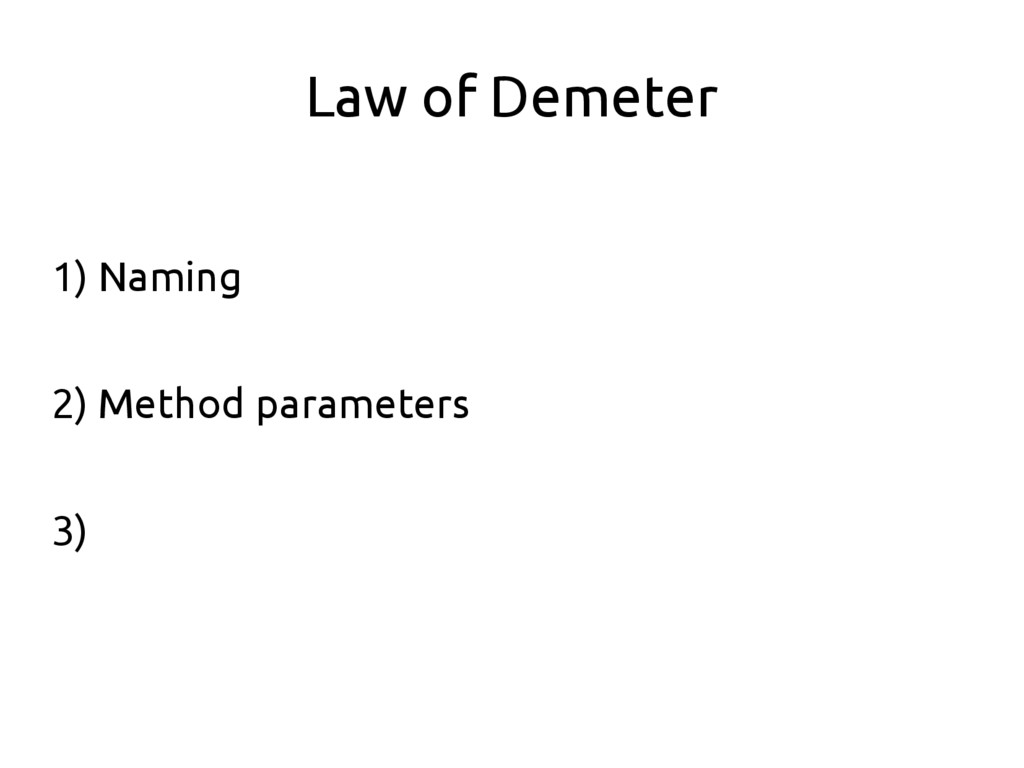 Law of Demeter 1) Naming 2) Method parameters 3)