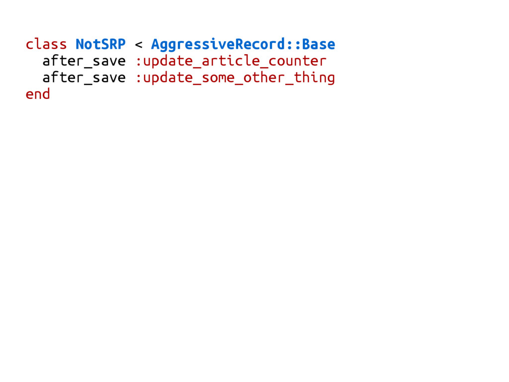 class NotSRP < AggressiveRecord::Base after_sav...