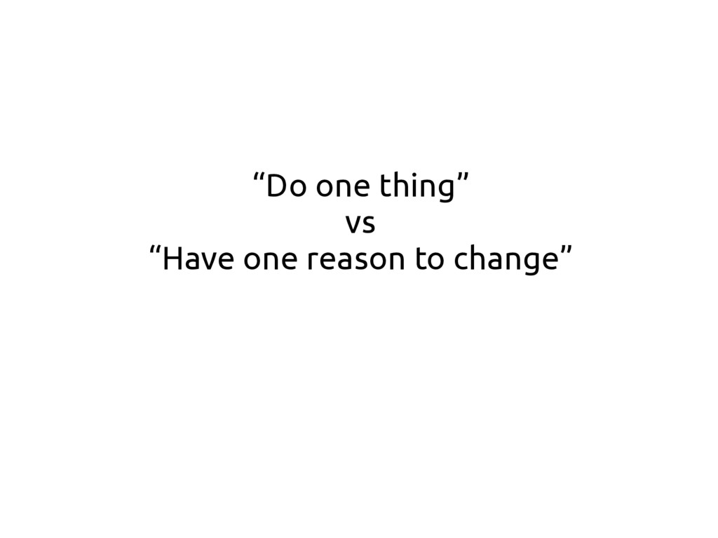 """""""Do one thing"""" vs """"Have one reason to change"""""""