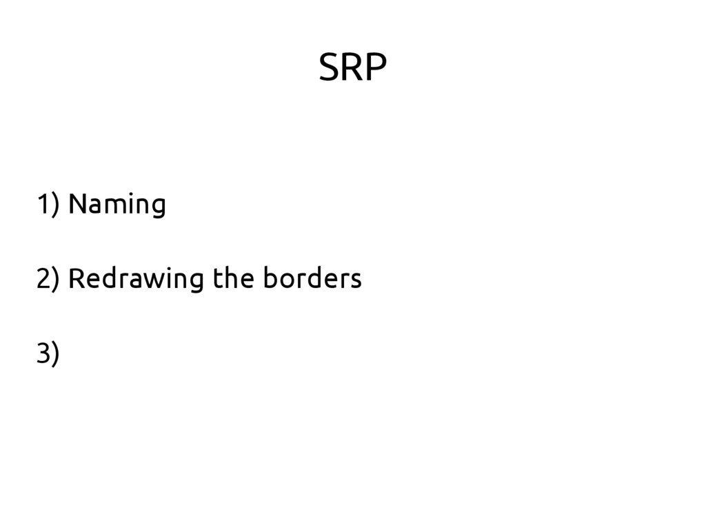 SRP 1) Naming 2) Redrawing the borders 3)