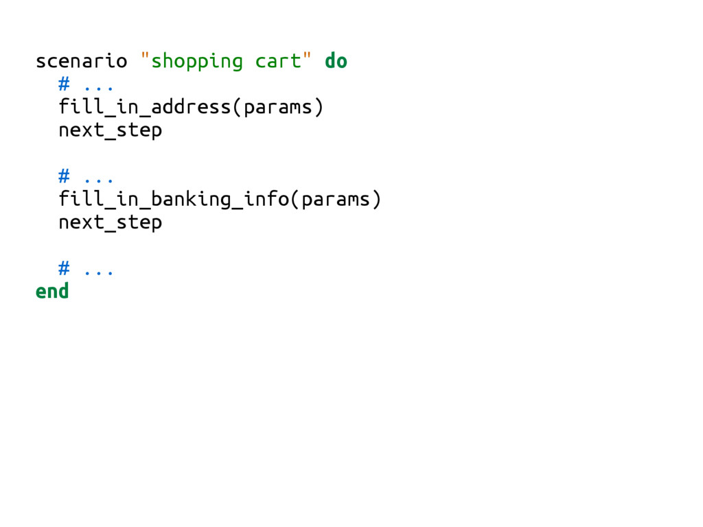 "scenario ""shopping cart"" do # ... fill_in_addre..."